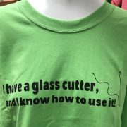 Green I Have a Glass Cutter and I know how to use it t shirt
