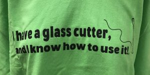 I have a glass cutter and I know how to use it - Green t-shirt