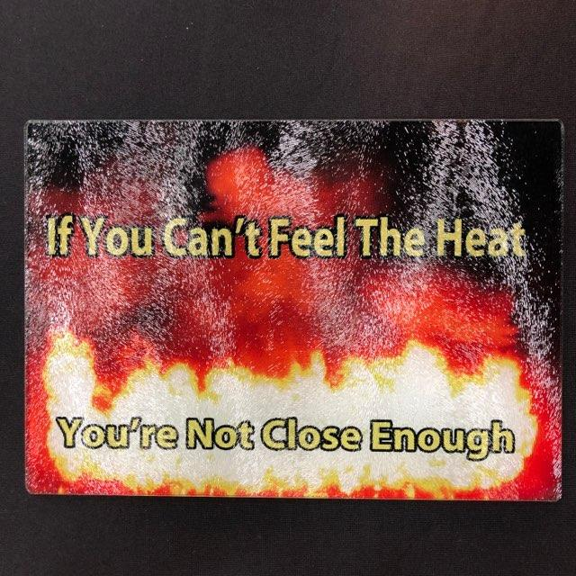 Can't Feel the Heat - You're Not Close Enough Cutting Board