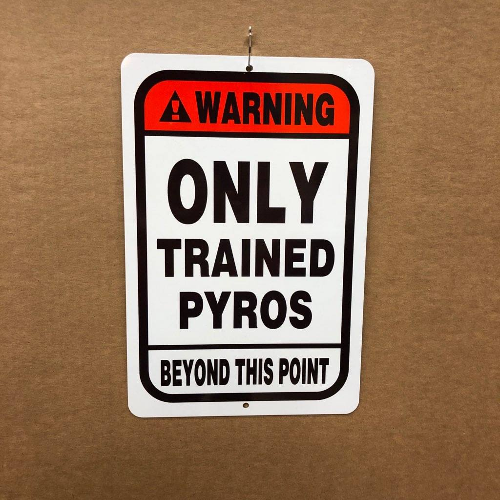 Warning - Only Trained Pyros Beyond This Point